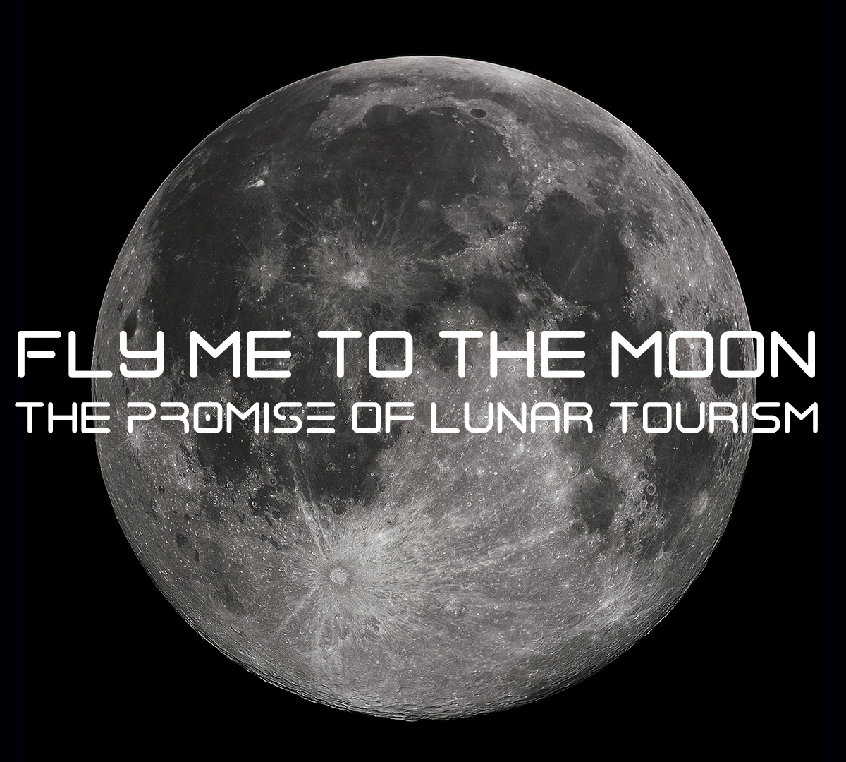 Fly me to the Moon: The Promise of Lunar Tourism