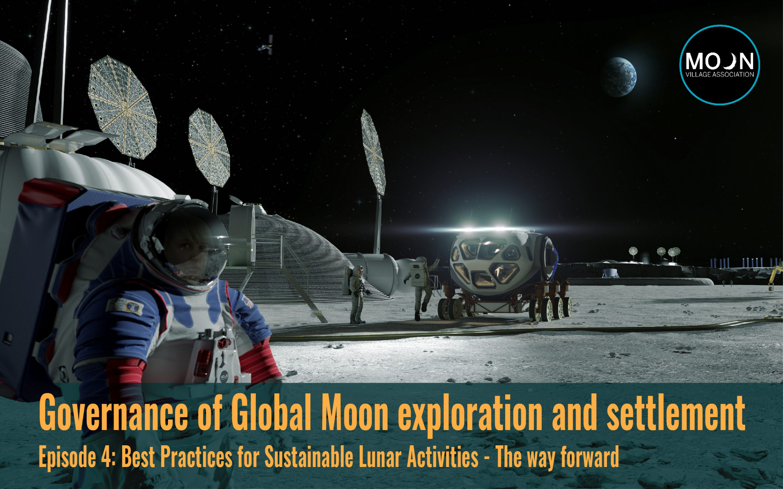 Governance of Global Moon Exploration and Settlement Episode 4: Best Practices for Sustainable Lunar Activities – The way forward